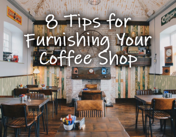 COFFEE SHOP FURNITURE: 8 TIPS FOR FURNISHING YOUR COFFEE HOUSE